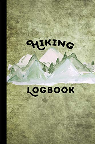 Hiking Logbook: Hiking Journal With Prompts To Write In, Hiking Gifts,Trail Log Book, Hiker's Journal, Hiking Journal, Hiking Log Book, 6' x 9' Travel Size