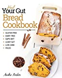 Heal Your Gut, Bread Cookbook: Gluten Free, Dairy Free, GAPS Diet, Leaky Gut