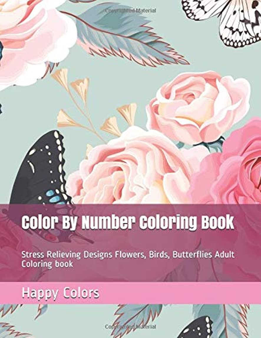 Color By Number Coloring Book: Stress Relieving Designs Flowers, Birds, Butterflies Adult Coloring book