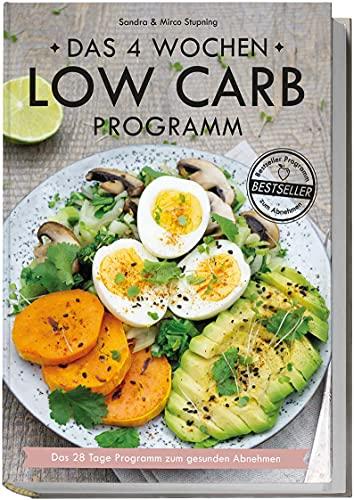 LOW CARB Kochbuch: Das 4 Wochen Low Carb Programm - Über 80 leckere Low Carb Rezepte + 4 Wochen Ernährungsplan: Das 28 Tage Programm zum gesunden Abnehmen