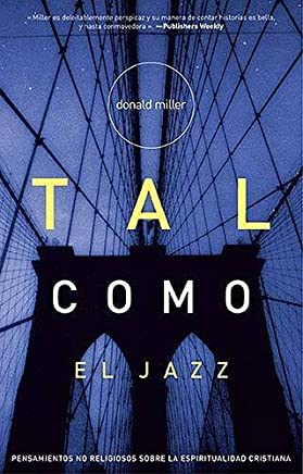 Tal como el Jazz: Nonreligious Thoughts on Christian Spirituality (Spanish Edition) by Donald Miller (2006-06-04)