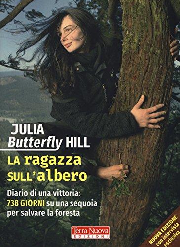 La ragazza sull'albero. Diario di una vittoria: 738 giorni su una sequoia per salvare la foresta. Nuova ediz.