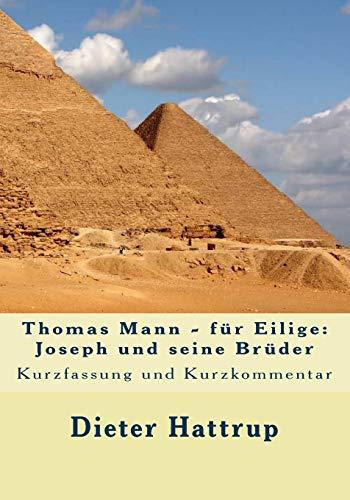 Thomas Mann - für Eilige: Joseph und seine Brüder: Kurzfassung und Kurzkommentar