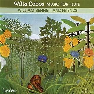 Heitor Villa-Lobos: Music for Flute - Quinteto em Forma de Chôros / Modinha / Bachianas Brasileiras No. 6 / Distribution of Flowers / The Jet Whistle / Chôros No. 2 / Song of Love / Trio - William Bennett & Friends
