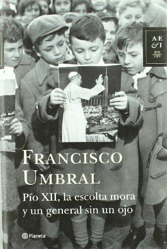 Pío XII, la escolta mora y un general sin un ojo (Autores Españoles e Iberoamericanos)