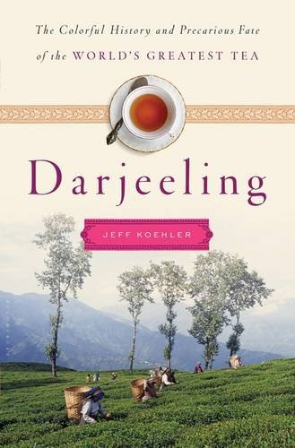 Darjeeling: The Colorful History and Precarious Fate of the World's Most Famous Tea