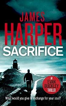 Sacrifice: An Evan Buckley Crime Thriller (Evan Buckley Thrillers Book 8) by [James Harper]