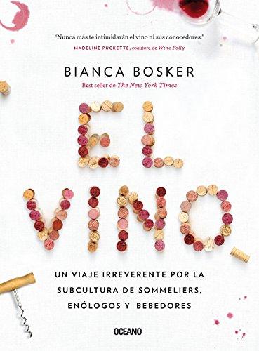 El Vino: Un Viaje Irreverente Por La Subcultura de Sommeliers, Enólogos Y Bebedores