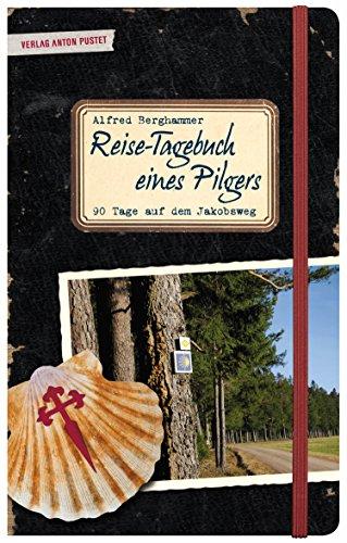 Reise-Tagebuch eines Pilgers: 90 Tage auf dem Jakobsweg