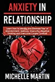 Anxiety in Relationship - 4 books in 1: Learn How to Identify and Eliminate Fear of Abandonment, Jealousy, Insecurity, Negative Thinking and Overcome Couple Conflicts