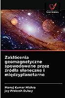 Zaklócenia geomagnetyczne spowodowane przez źródla sloneczne i międzyplanetarne