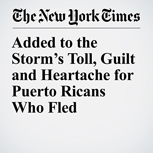 Added to the Storm's Toll, Guilt and Heartache for Puerto Ricans Who Fled copertina