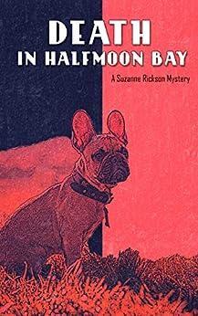 Death in Halfmoon Bay (A Suzanne Rickson Mystery Book 1) by [Erik D'Souza, Joyce Gram]