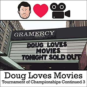Doug Loves Movies: Tournament of Championships Continued 3