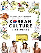 Korean Culture Dictionary: From Kimchi To K-Pop And K-Drama Clichés. Everything About Korea Explained! (The K-Pop Dictionary)