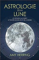 Astrologie de la lune - Un voyage illuminant à travers les signes et les maisons d'Amy Herring