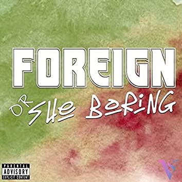Foreign Or She Boring