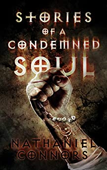 Stories of a Condemned Soul by [Nathaniel Connors, Pen Astridge, Tim Marquitz]