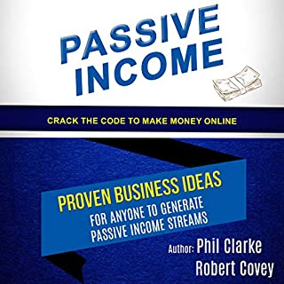 Passive Income: Proven Business Ideas for Anyone to Generate Passive Income Streams (Crack the Code to Make Money Online) audiobook cover art