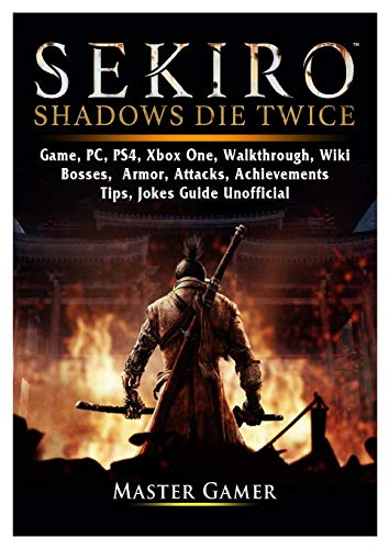 Sekiro Shadows Die Twice Game, PC, PS4, Xbox One, Walkthrough, Wiki, Bosses, Armor, Attacks, Achievements, Tips, Jokes, Guide Unofficial
