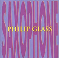 Saxophone by Philip Glass (2003-11-11)