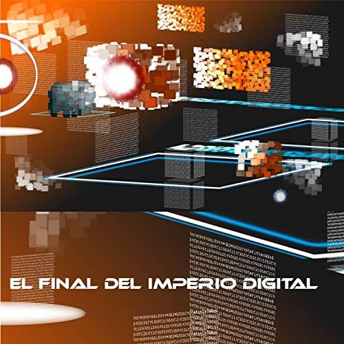 El Final Del Imperio Digital (Ambiente)