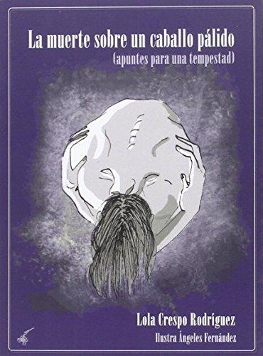 La Muerte Sobre Un Caballo Pálido: (Apuntes para una tempestad) (POESIA ILUSTRADA)
