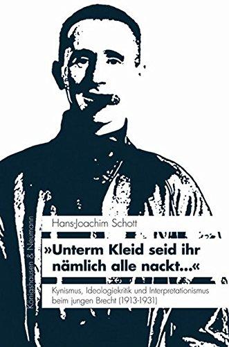 »Unterm Kleid seid ihr nämlich alle nackt...«: Kynismus, Ideologiekritik und Interpretationismus beim jungen Brecht (1913-1931) (KONNEX)