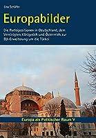 Europabilder - Die Parteipositionen in Deutschland, dem Vereinigten Koenigreich und Oesterreich zur EU-Erweiterung um die Tuerkei