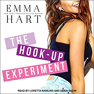 The Hook-Up Experiment     Experiment Series, Book 1              By:                                                                                                                                 Emma Hart                               Narrated by:                                                                                                                                 Loretta Rawlins,                                                                                        Aiden Snow                      Length: 6 hrs and 53 mins     1 rating     Overall 5.0