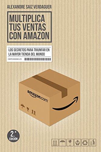 Multiplica tus ventas con Amazon: Los secretos para triunfar en la mayor tienda del mundo