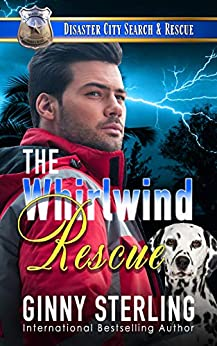 The Whirlwind Rescue: A Paramedic Romance (Disaster City Search and Rescue Book 3) by [Ginny Sterling]