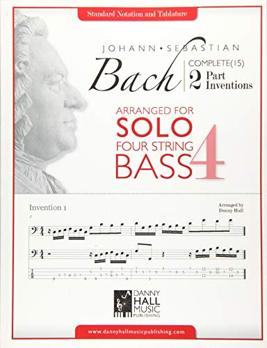 J.S. Bach Complete 2 Part Inventions Arranged for Four String Solo Bass: Volume 1