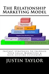 The Relationship Marketing Model: Instant Strategies to Increase Your Local Marketing & Gain Lifetime Customers Paperback