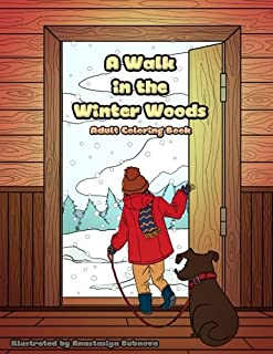 A Walk in the Winter Woods: Winter season animals and outdoor scenery (Creative and Unique Coloring Books for Adults) (Volume 8)