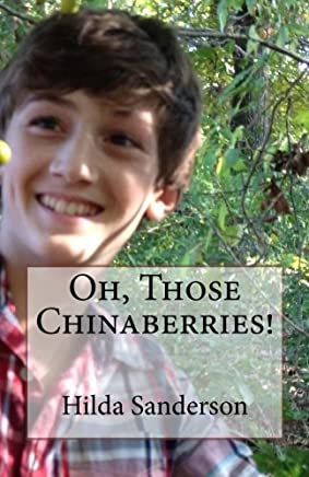 Oh, Those Chinaberries! by Hilda Sanderson (2016-02-18)