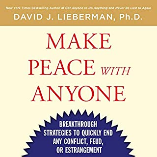 Make Peace with Anyone     Breakthrough Strategies to Quickly End Any Conflict, Feud, or Estrangement              By:                                                                                                                                 David J. Lieberman PhD                               Narrated by:                                                                                                                                 William Dufris                      Length: 4 hrs and 50 mins     2 ratings     Overall 3.5