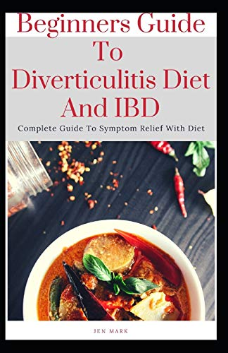 Beginners Guide To Diverticulitis Diet And IBD: Complete Guide To Symptom Relief With Diet