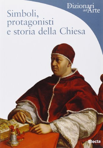 Simboli, protagonisti e storia della Chiesa. Ediz. illustrata