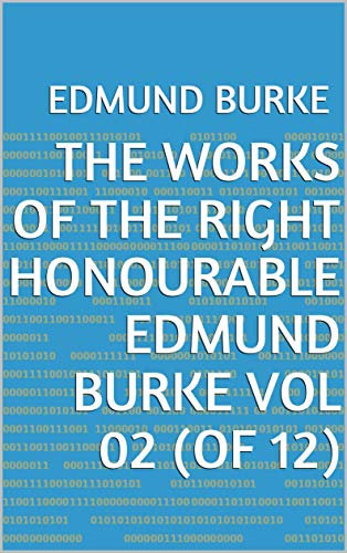The Works of the Right Honourable Edmund Burke Vol 02 (of 12) (English Edition)