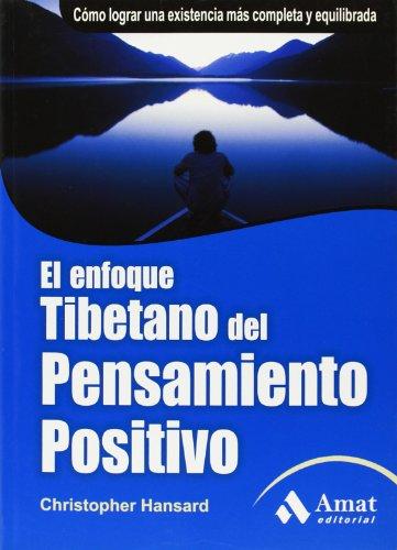 El enfoque tibetano del pensamiento positivo: Cómo lograr una existencia más completa y equilibrada