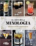 El arte de la mixología/ The Art of Mixology: Cócteles clásicos y sorprendentes/ Classic and Amazing Cocktails (Love Food Cookbooks) (Spanish Edition)