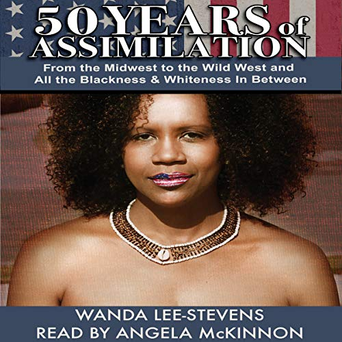 50 Years of Assimilation: From the Midwest to the Wild West and All the Blackness & Whiteness in Between audiobook cover art