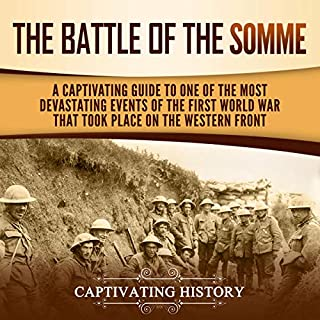 The Battle of the Somme: A Captivating Guide to One of the Most Devastating Events of the First World War That Took Place on the Western Front                   By:                                                                                                                                 Captivating History                               Narrated by:                                                                                                                                 Colin Fluxman                      Length: 1 hr and 32 mins     Not rated yet     Overall 0.0