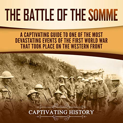 The Battle of the Somme: A Captivating Guide to One of the Most Devastating Events of the First World War That Took Place on the Western Front cover art