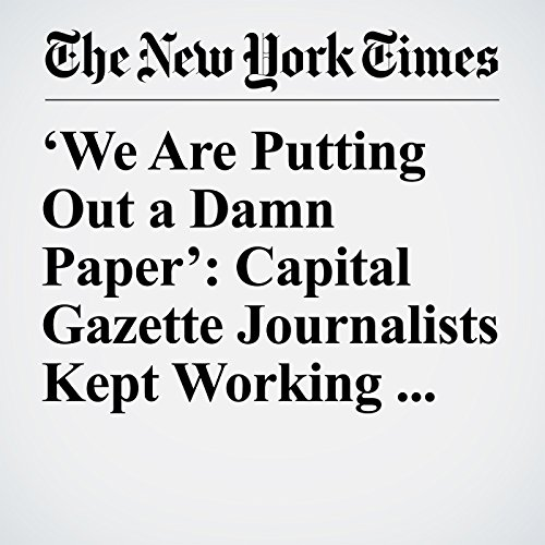'We Are Putting Out a Damn Paper': Capital Gazette Journalists Kept Working After Fatal Shooting copertina