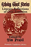 Echoing Ghost Stories: Literary Reflections of Oral Tradition (Phantom Traditions Library)