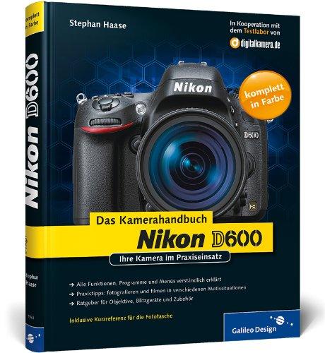 Nikon D600. Das Kamerahandbuch: Ihre Kamera im Praxiseinsatz (Galileo Design)