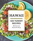 185 Yummy Hawaii Recipes: Make Cooking at Home Easier with Yummy Hawaii Cookbook!