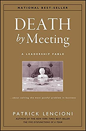 Death by Meeting: A Leadership Fable...About Solving the Most Painful Problem in Business (J-B Lencioni Series Book 19) (English Edition)
